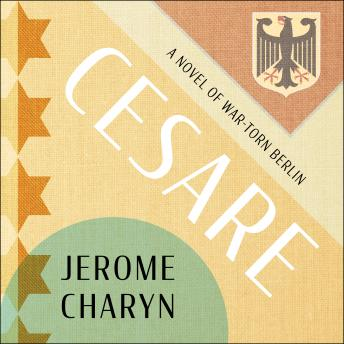Cesare: A Tale of War-Torn Berlin, Jerome Charyn