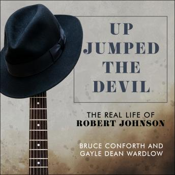 Download Up Jumped the Devil: The Real Life of Robert Johnson by Bruce Conforth, Gayle Dean Wardlow