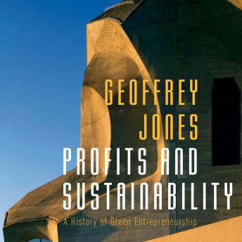 Profits and Sustainability: A History of Green Entrepreneurship details