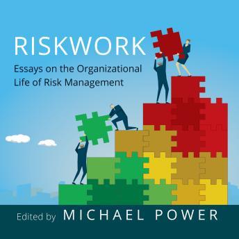 Riskwork: Essays on the Organizational Life of Risk Management details
