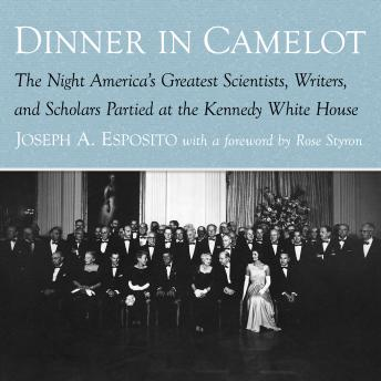 Download Dinner in Camelot: The Night America's Greatest Scientists, Writers, and Scholars Partied at the Kennedy White House by Joseph A. Esposito