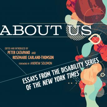 Download About Us: Essays from the Disability Series of the New York Times by Peter Catapano, Rosemarie Carland-Thomson