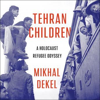Tehran Children: A Holocaust Refugee Odyssey details