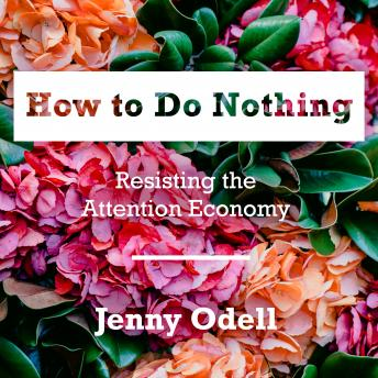 Download How to Do Nothing: Resisting the Attention Economy by Jenny Odell