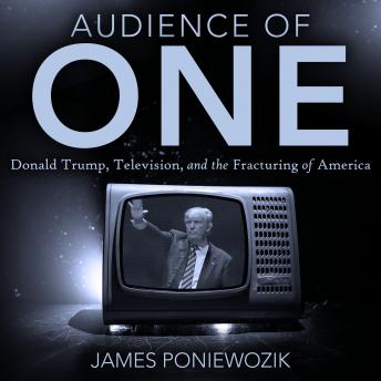 Audience of One: Television, Donald Trump, and the Politics of Illusion