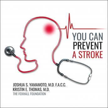 Download You Can Prevent a Stroke by Joshua Yamamoto, M.D., Kristin E. Thomas, M.D.