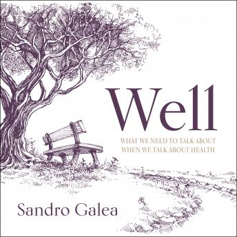 Well: What We Need to Talk About When We Talk About Health, Sandro Galea