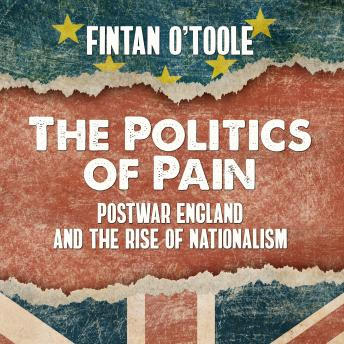 Politics of Pain: Postwar England and the Rise of Nationalism details