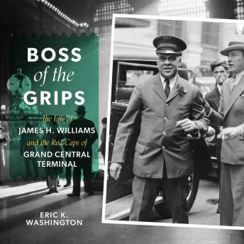 Boss of the Grips: The Life of James H. Williams and the Red Caps of Grand Central Terminal