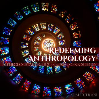 Download Redeeming Anthropology: A Theological Critique of a Modern Science by Khaled Furani