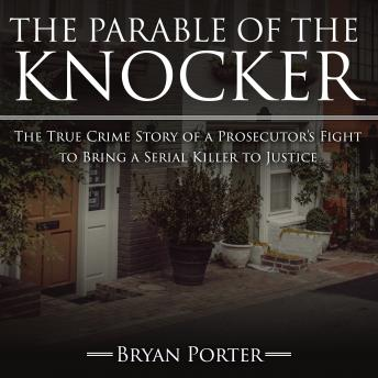 Parable of the Knocker: The True Crime Story of a Prosecutor's Fight to Bring a Serial Killer to Justice details