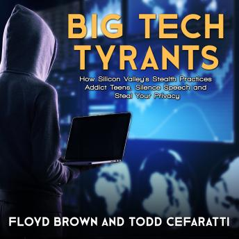 Big Tech Tyrants: How Silicon Valley's Stealth Practices Addict Teens, Silence Speech and Steal Your Privacy, Todd Cefaratti, Floyd Brown