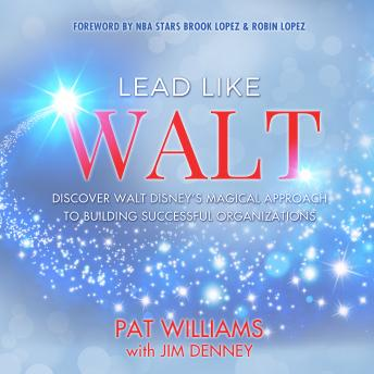 Lead Like Walt: Discover Walt Disney's Magical Approach to Building Successful Organizations
