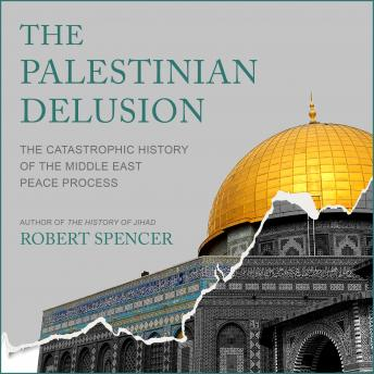 Palestinian Delusion: The Catastrophic History of the Middle East Peace Process sample.