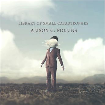 Library of Small Catastrophes, Alison C. Rollins