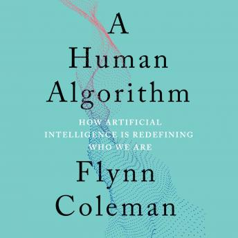 Human Algorithm: How Artificial Intelligence Is Redefining Who We Are details