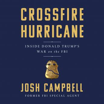 Download Crossfire Hurricane: Inside Donald Trump's War on the FBI by Josh Campbell