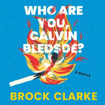 Who Are You, Calvin Bledsoe?: A Novel