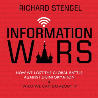 Download Information Wars: How We Lost the Global Battle Against Disinformation and What We Can Do about It by Richard Stengel