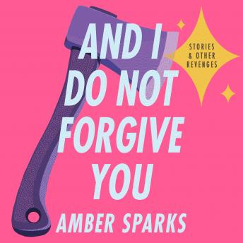 And I Do Not Forgive You: Stories and Other Revenges details