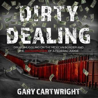 Download Dirty Dealing: Drug Smuggling on the Mexican Border and the Assassination of a Federal Judge by Gary Cartwright