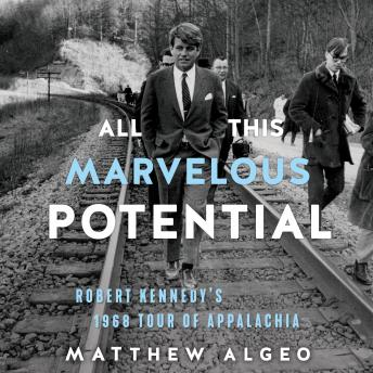 Download All This Marvelous Potential: Robert Kennedy's 1968 Tour of Appalachia by Matthew Algeo