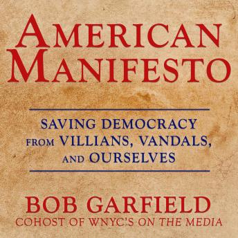 American Manifesto: Saving Democracy from Villains, Vandals, and Ourselves, Bob Garfield