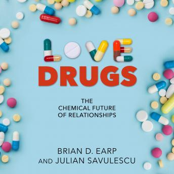 Love Drugs: The Chemical Future of Relationships details