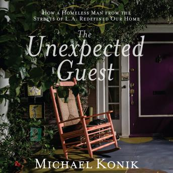 The Unexpected Guest: How a Homeless Man from the Streets of L.A. Redefined Our Home