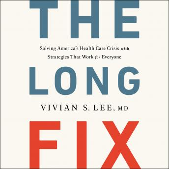 Download Long Fix: Solving America's Health Care Crisis with Strategies that Work for Everyone by Vivian Lee
