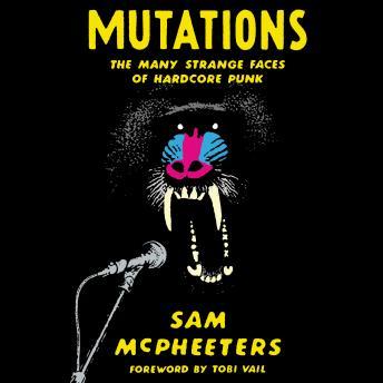 Mutations: The Many Strange Faces of Hardcore Punk details