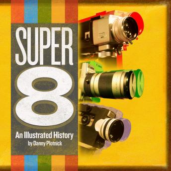 Super 8: An Illustrated History details