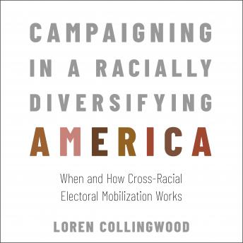 Campaigning in a Racially Diversifying America: When and How Cross-Racial Electoral Mobilization Works details