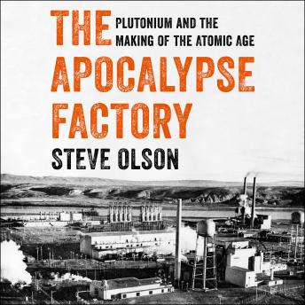 Apocalypse Factory: Plutonium and the Making of the Atomic Age details
