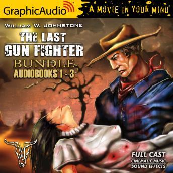 The Last Gunfighter 1-3 Bundle [Dramatized Adaptation]