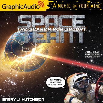 Space Team 3: The Search for Splurt [Dramatized Adaptation]: Space Team Universe