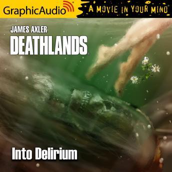 Into Delirium [Dramatized Adaptation]: Deathlands 142