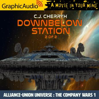 Downbelow Station (2 of 2) [Dramatized Adaptation]: Alliance-Union Universe - The Company Wars 1