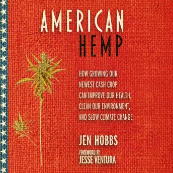 American Hemp: How Growing Our Newest Cash Crop Can Improve Our Health, Clean Our Environment, and S