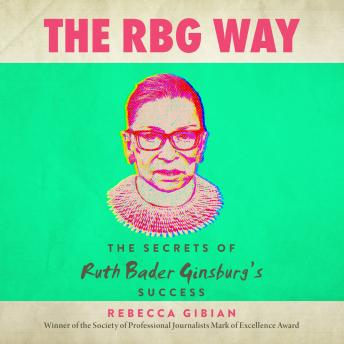 Download RBG Way: The Secrets of Ruth Bader Ginsburg's Success by Rebecca Gibian