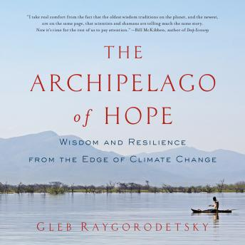 Download Archipelago of Hope: Wisdom and Resilience from the Edge of Climate Change by Gleb Raygorodetsky