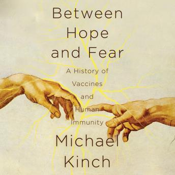 Download Between Hope and Fear: A History of Vaccines and Human Immunity by Michael Kinch