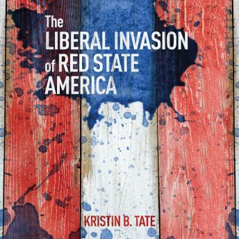 Download Liberal Invasion of Red State America by Kristin B. Tate