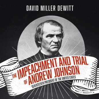 Download Impeachment and Trial of Andrew Johnson: Seventeenth President of the United States by David Miller Dewitt