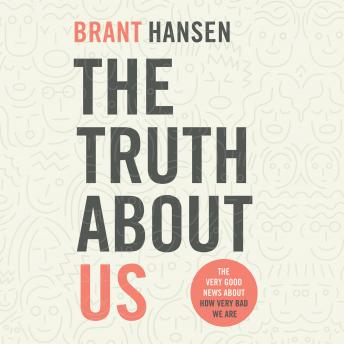 Truth about Us: How We Fool Ourselves and How God Loves Us Anyway details