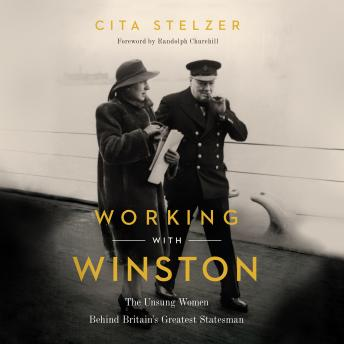 Download Working With Winston: The Unsung Women Behind Britain's Greatest Statesman by Cita Stelzer