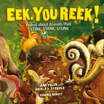 Download Eek, You Reek!: Poems About Animals That Stink, Stank, Stunk by Jane Yolen
