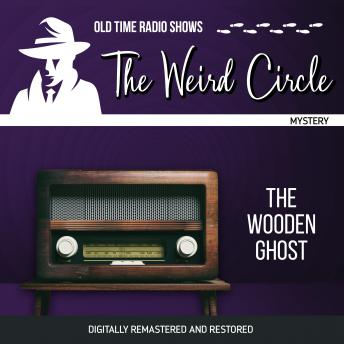 The Weird Circle: The Wooden Ghost