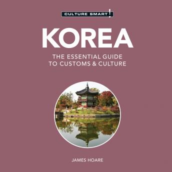 Download Korea - Culture Smart!: The Essential Guide To Customs & Culture by James Hoare