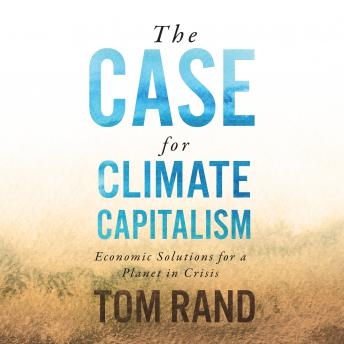 Case for Climate Capitalism: Economic Solutions for a Planet in Crisis details